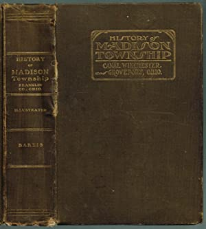 HISTORY OF MADISON TOWNSHIP, INCLUDING GROVEPORT AND CANAL WINCHESTER, FRANKLIN COUNTY, OHIO