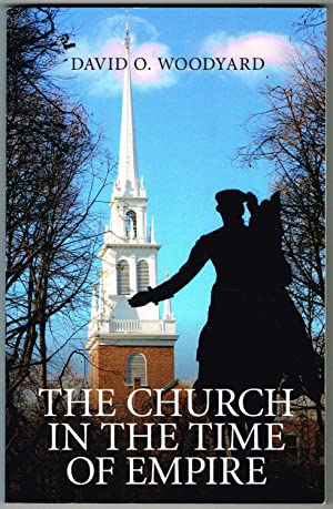THE CHURCH IN THE TIME OF EMPIRE: Woodyard, David O.