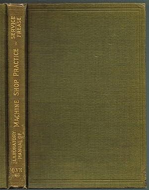 A LABORATORY MANUAL OF MACHINE SHOP PRACTICE: Serivce, Jerry H.;