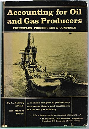 Accounting for Oil and Gas Producers: PRINCIPLES, PROCEDURES & CONTROLS