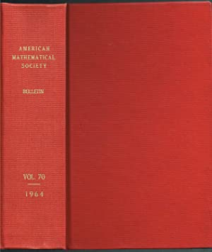 Bulletin of the AMERICAN MATHEMATICAL SOCIETY, Volume 70 (Numbers 1-6), Jan-Nov 1964