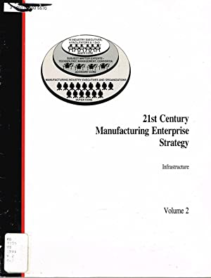 21st Century Manufacturing Enterprise Strategy: Infrastructure, Volume 2, facilitated by the ...
