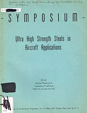 Ultra High Strength Steels in Aircraft Applications-Symposium, presented at University of Califor...