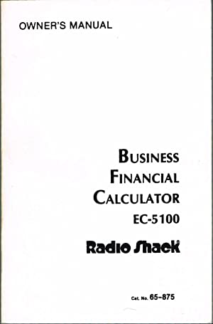 BUSINESS FINANCIAL CALCULATOR EC-5100 - OWNER'S MANUAL - Cat. No. 65-875