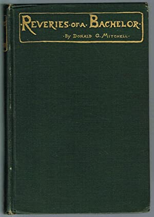 REVERIES OF A BACHELOR or A BOOK: Mitchell, Donald G.