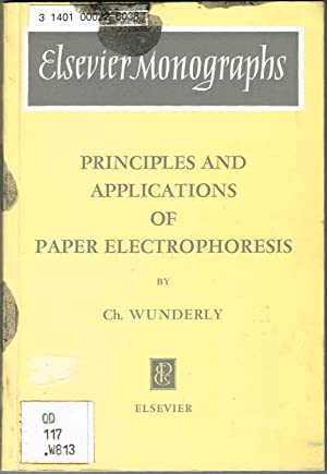 PRINCIPLES AND APPLICATIONS OF PAPER ELECTROPHORESIS - A volume in the Elsevier Monographs Chemis...