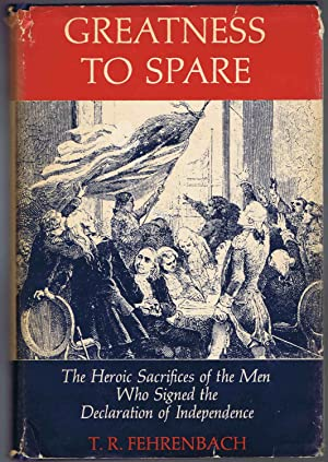 GREATNESS TO SPARE: The Heroic Sacrifices of: T. R. Fehrenbach