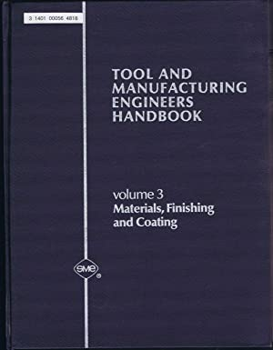 Tool and Manufacturing Engineers Handbook, Vol. 3 : MATERIALS, FINISHING AND COATING