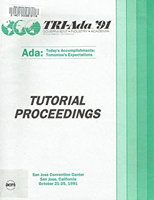 TRI-Ada '91: TUTORIAL PROCEEDINGS, October 21-25, 1991, San Jose Convention Center, San Jose, Cal...