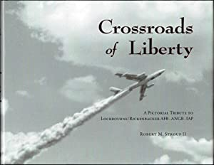 Crossroads of Liberty: A Pictorial Tribute to Lockbourne/Rickenbacker AFB-ANGB-IAP