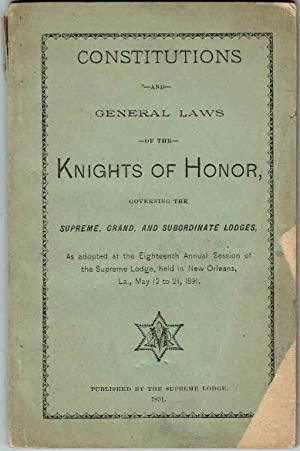 CONSTITUTIONS AND GENERAL LAWS OF THE KNIGHTS OF HONOR Governing the Supreme, Grand, and Subordin...