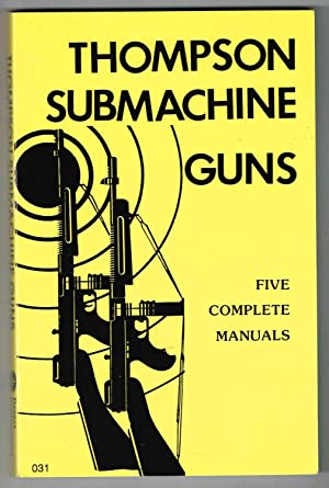THOMPSON SUBMACHINE GUNS: FIVE COMPLETE MANUALS