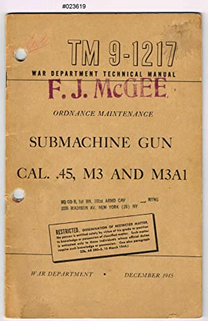TM 9-1217, ORDNANCE MAINTENANCE, SUBMACHINE GUN,Cal. .45, M3 and M3A1: War Department Technical ...