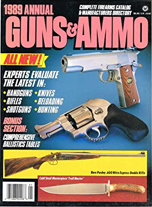1989 ANNUAL GUNS & AMMO: Features a complete firearms Catalog & Manufacturers Directory, ...