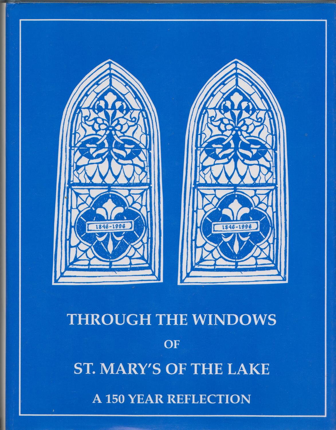 Through The Windows Of St. Mary's Of The Lake: A 150 Year Reflection: Jean Argetsinger & ...