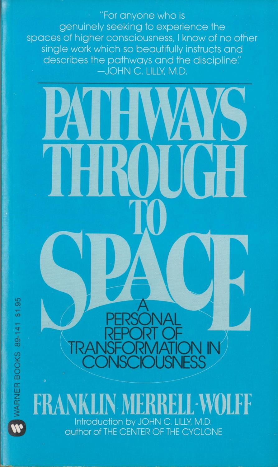 Pathways Through To Space, A Personal Report Of Transformation In Consciousness: Franklin Merrell; ...