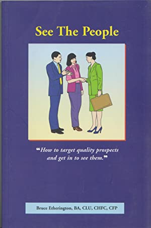 See The People (How To Target Quality Prospects And Get In To See Them): Bruce Etherington