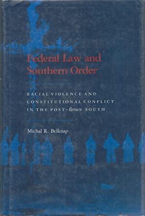Federal Law And Southern Order: Racial Violence And Constitutional Conflict In The Post-Brown South...