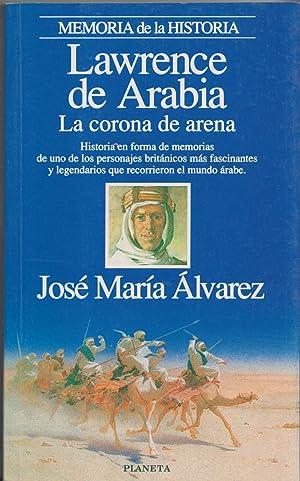 Lawrence De Arabia, La Corona De Arena (Memoria De La Historia) (Spanish Edition): Lawrence, T. E