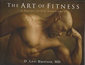 The Art Of Fitness: A Journey To Self Enhancement: Dr. Levi Harrison
