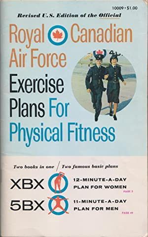 Royal Canadian Air Force Exercise Plans For Physical Fitness: Two Books In One / Two Famous ...