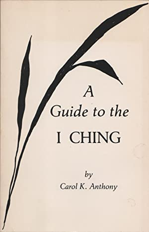 Guide To The I Ching By Carol K. Anthony - orchisgarden.com