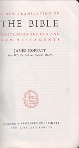 A New Translation Of The Bible Containing The Old And New Testaments: James Moffatt & Dudley C. ...