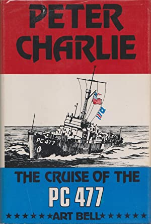 Peter Charlie: The Cruise Of The Pc 477: Arthur Bell
