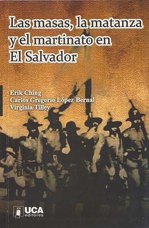 Las Masas, La Matanza Y El Martinato En El Salvador: Ensayos Sobre 1932: Erik Ching; Carlos ...