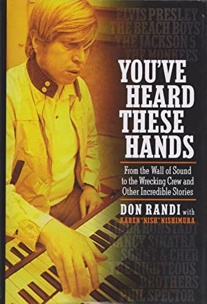 You've Heard These Hands: From The Wall Of Sound To The Wrecking Crew And Other Incredible ...