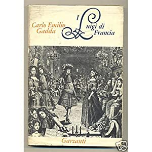 Gadda I LUIGI DI FRANCIA Garzanti 1964 prima edizione