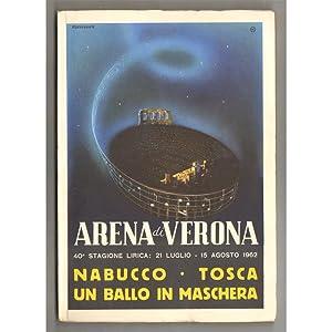 ARENA DI VERONA - STAGIONE LIRICA 1962 NABUCCO TOSCA UN BALLO IN MASCHERA: AUTORI VARI