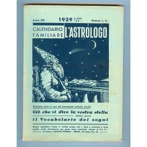 L'ASTROLOGO Calendario familiare anno 50° 1939 A. XVII E.F.: Adolfo Peterlin