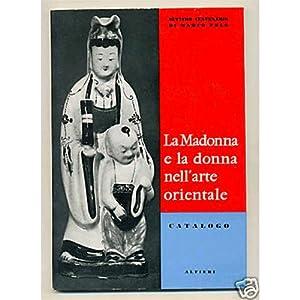 LA MADONNA E LA DONNA NELL'ARTE ORIENTALE Catalogo 1964