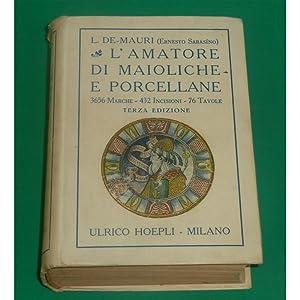 L'AMATORE DI MAIOLICHE E PORCELLANE: L. DE MAURI