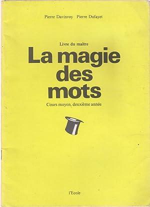 Livre du Maître La magie des mots: DAVINROY, Pierre, DUFAYET,