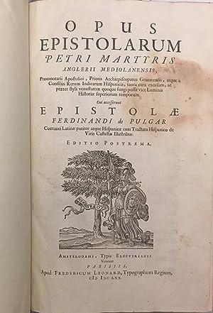 Opus Epistolarum. Cui accesserunt Epistolae Ferdinandi de: MARTIR DE ANGLERIA,