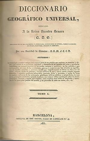 Diccionario Geográfico Universal, dedicado a la Reina Nuestra Señora, redactado de ...