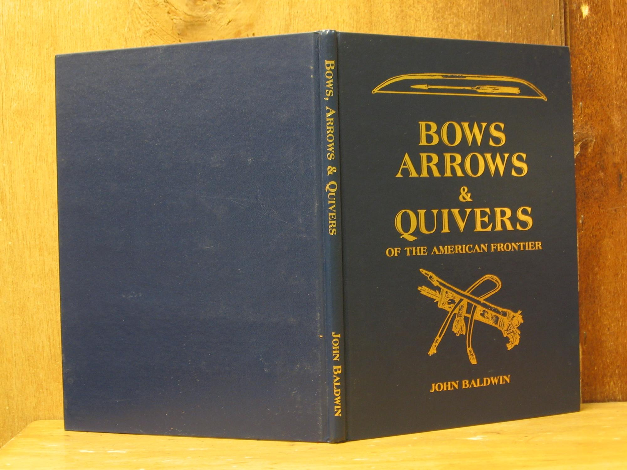 Bows, Arrows and Quivers of the American Frontier (SIGNED) Baldwin, John Hardcover