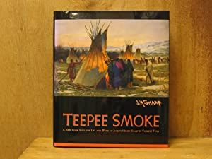 Teepee Smoke : A New Look into the Life and Work of Joseph Henry Sharp (SIGNED): Sharp, Joseph ...
