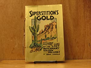 Superstition's Gold : The Romantic History of Hidden Treasure in the Superstition Mountain ...