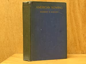 American Rowing : Its Background and Traditions (SIGNED): Kelley, Robert F.; Foreword by Edward O. ...