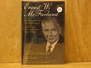 Ernest W. McFarland : Majority Leader of the United States Senate, Governor and Chief Justice of ...