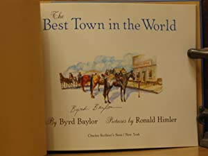 The Best Town in the World (SIGNED): Baylor, Byrd; Illustrated by Ronald Himler