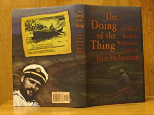 The Doing of the Thing : The Brief Brilliant Whitewater Career of Buzz Holmstrom (SIGNED)