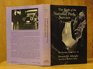 The Birth of the National Park Service : The Founding Years, 1913-1933 (Volume Two in the Series ...