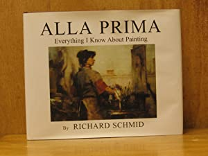 Alla Prima : Everything I Know About Painting (SIGNED)
