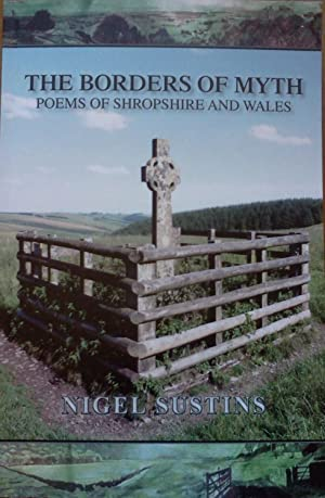 The Borders of Myth: Poems of Shropshire: Sustins, Nigel