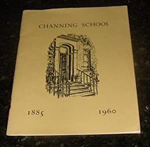 Channing School 1885-1960 - An Abridged Account - In Celebration of 75 Years Since the Foundation ...