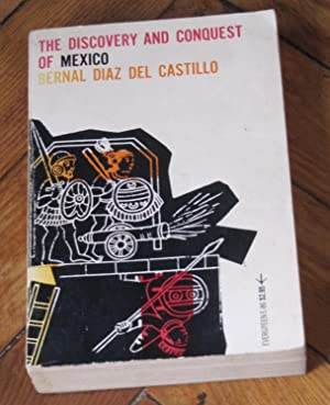 The Discovery and Conquest of Mexico 1517-1521 - Edited from the only exact copy of the original ...